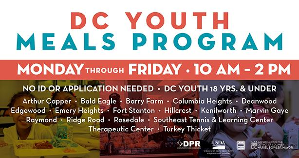DC Youth Meals Program, Monday - Friday 10 am - 2 pm. No ID or application needed. DC youth 18 years and younger.