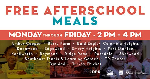 Free Afterschool Meals, Monday - Friday, 2-4 pm, Arthur Capper, Barry Farm, Deanwood, Edgewood, Emery Heights, Fort Stanton, Raymond, Ridge Road, Rosedale, Southeast Tennis & Learning Center, TR Center, Trinidad, Turkey Thicket