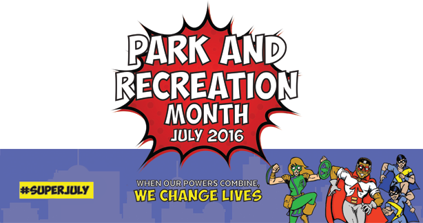 Parks & Recreation Month - #SuperJuly - When our powers combine, we change lives.