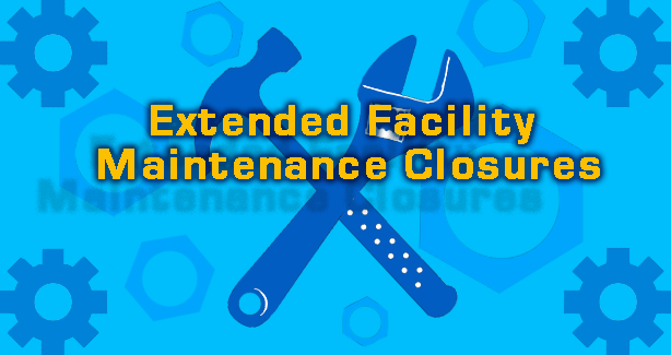 Extended Facility Maintenance Closures